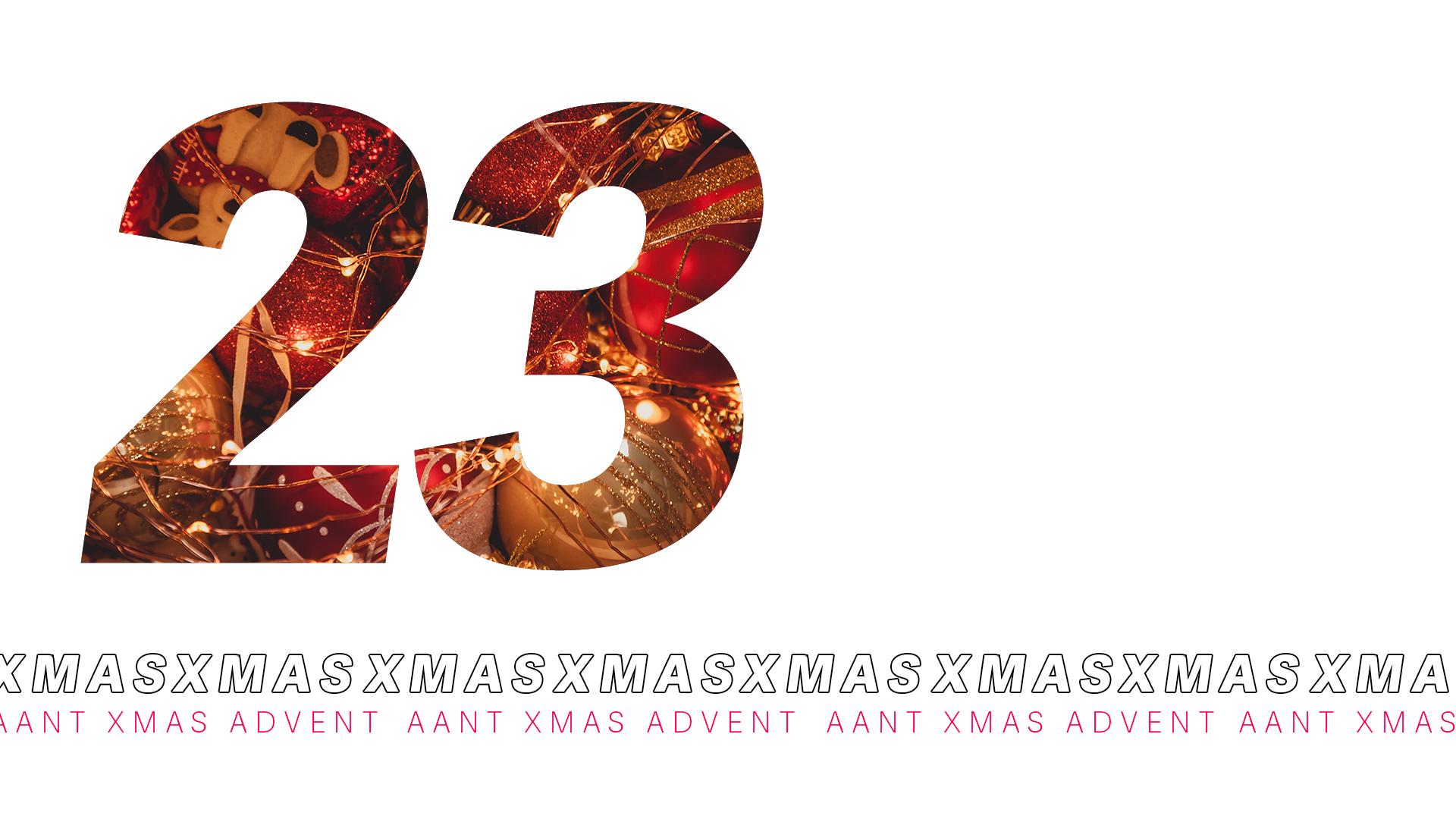 AANT XMAS ADVENT – 23 DICEMBRE